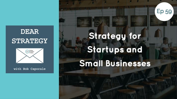Dear Strategy Episode 59 - Strategy for Startups and Small Businesses