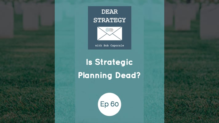 Dear Strategy Episode 60 - Is Strategic Planning Dead?