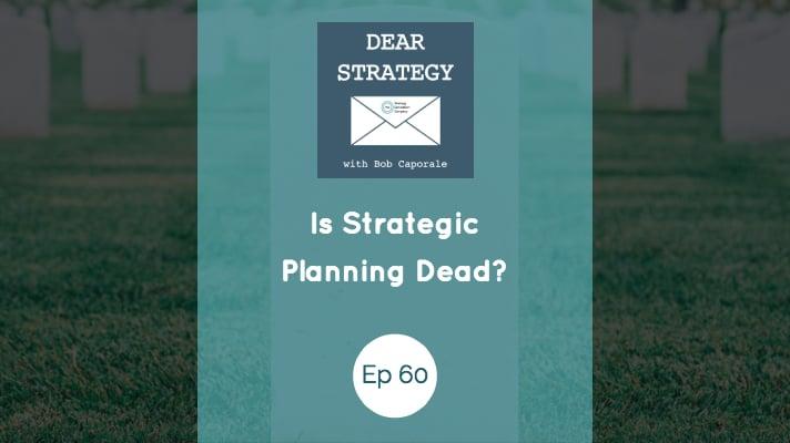 Dear Strategy Episode 60 - Is Strategic Planning Dead?