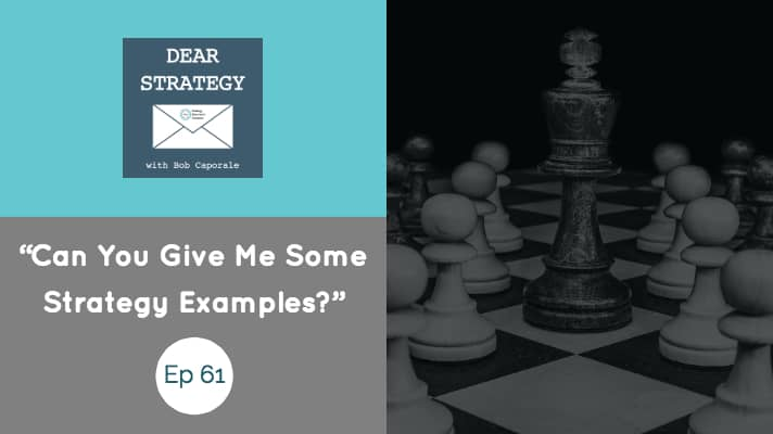 Dear Strategy Episode 61 – Strategy Examples
