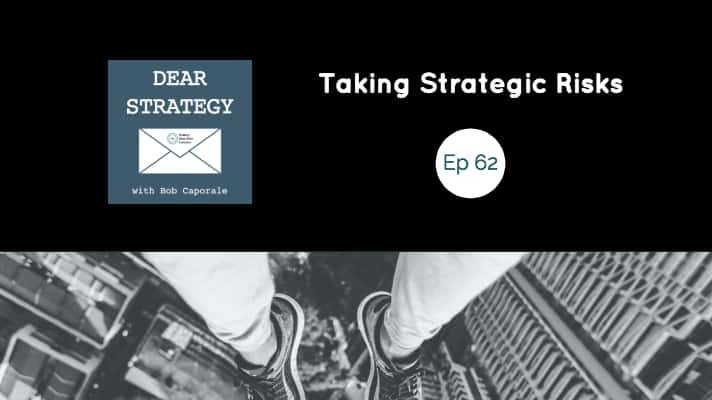 Dear Strategy Episode 62 - Taking Strategic Risks