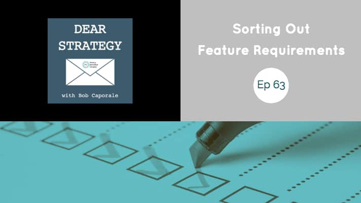 Dear Strategy Episode 63 - Sorting Out Feature Requirements