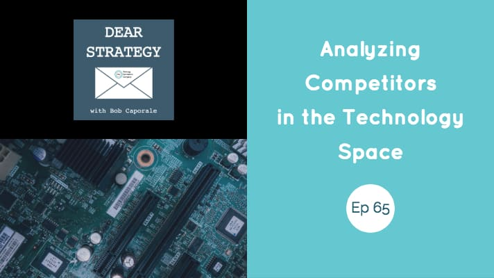 Dear Strategy Episode 65 - Analyzing Competitors in the Technology Space