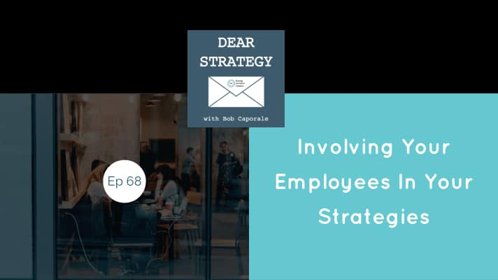 Dear Strategy Episode 68 - Involving Your Employees In Your Strategy