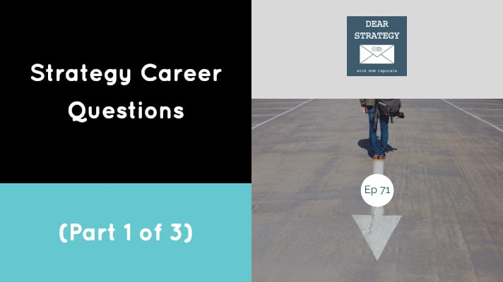 Dear Strategy Episode 71 - Strategy Career Questions (Part 1 of 3)