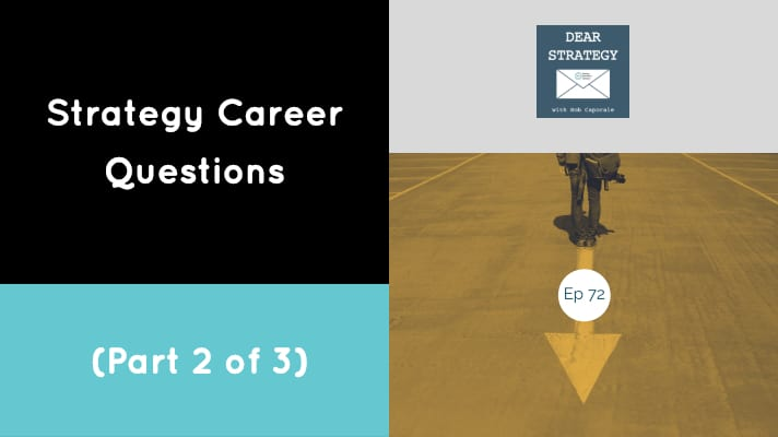 Dear Strategy Episode 72 - Strategy Career Questions (Part 2 of 3)