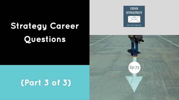 Dear Strategy Episode 73 - Strategy Career Questions (Part 3 of 3)